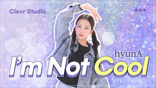 HyunA [현아] – I'm Not Cool [암낫쿨] with PIERCE GARIN [피어스 가린] K-POP DANCE COVER|Clevr Studio